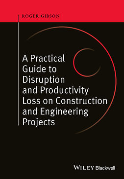 Gibson, Roger - A Practical Guide to Disruption and Productivity Loss on Construction and Engineering Projects, e-kirja