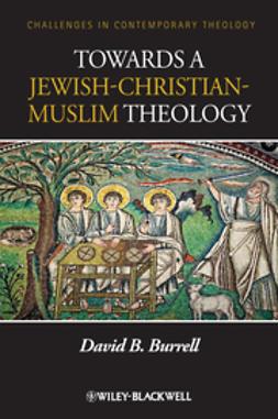 Burrell, David B. - Towards a Jewish-Christian-Muslim Theology, e-bok
