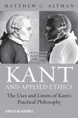 Altman, Matthew C. - Kant and Applied Ethics: The Uses and Limits of Kant's Practical Philosophy, e-bok