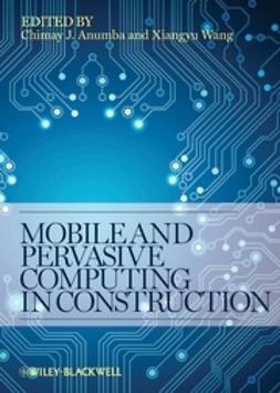Anumba, Chimay J. - Mobile and Pervasive Computing in Construction, e-bok