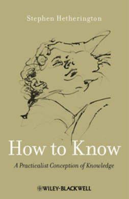 Hetherington, Stephen - How to Know: A Practicalist Conception of Knowledge, ebook