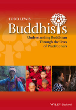 Lewis, Todd - Buddhists: Understanding Buddhism Through the Lives of Practitioners, ebook