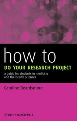Beardsmore, Caroline - How to Do Your Research Project: A Guide for Students in Medicine and The Health Sciences, ebook