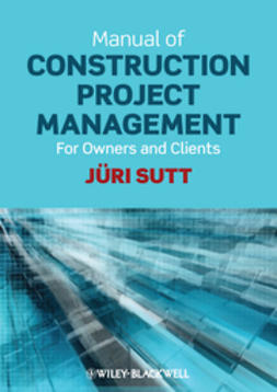 Sutt, J?ri - Manual of Construction Project Management: For Owners and Clients, e-kirja