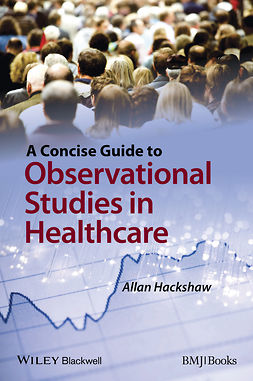 Hackshaw, Allan - A Concise Guide to Observational Studies in Healthcare, ebook