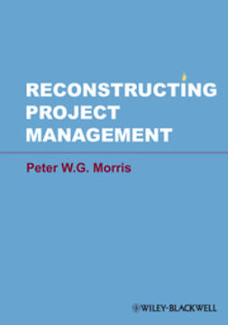 Morris, Peter W. G. - Reconstructing Project Management, e-bok