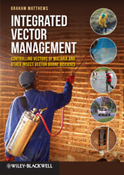 Matthews, Graham - Integrated Vector Management: Controlling Vectors of Malaria and Other Insect Vector Borne Diseases, ebook