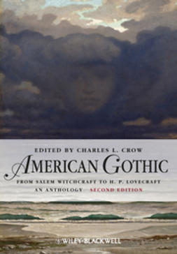 Crow, Charles L. - American Gothic: An Anthology from Salem Witchcraft to H. P. Lovecraft, e-kirja
