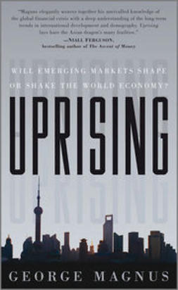 Magnus, George - Uprising: Will Emerging Markets Shape or Shake the World Economy, ebook