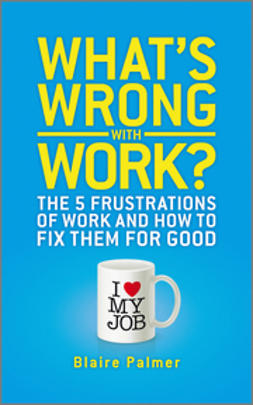 Palmer, Blaire - What's Wrong with Work: The 5 Frustrations of Work and How to Fix them for Good, ebook