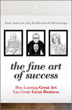 Anderson, Jamie - The Fine Art of Success: How Learning Great Art Can Create Great Business, ebook