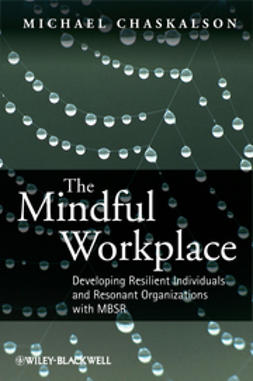 Chaskalson, Michael - The Mindful Workplace: Developing Resilient Individuals and Resonant Organizations with MBSR, e-kirja