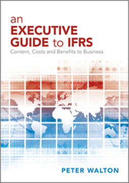 Walton, Peter - An Executive Guide to IFRS: Content, Costs and Benefits to Business, ebook