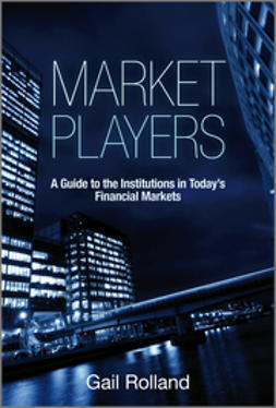 Rolland, Gail - Market Players: A Guide to the Institutions in Today's Financial Markets, ebook