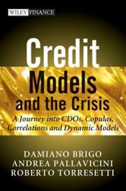 Brigo, Damiano - Credit Models and the Crisis: A Journey into CDOs, Copulas, Correlations and Dynamic Models, ebook