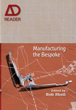 Sheil, Bob - Manufacturing the Bespoke: Making and Prototyping Architecture, e-bok