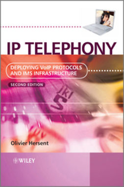 Hersent, Olivier - IP Telephony: Deploying VoIP Protocols and IMS Infrastructure, ebook