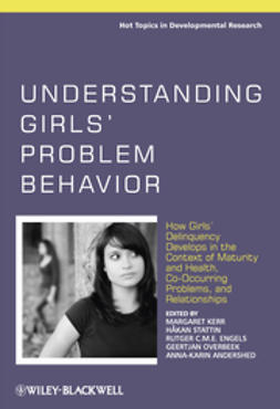 Andershed, Anna-Karin - Understanding Girls' Problem Behavior: How Girls' Delinquency Develops in the Context of Maturity and Health, Co-occurring Problems, and Relationships, ebook