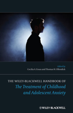 Essau, Cecilia A. - The Wiley-Blackwell Handbook of The Treatment of Childhood and Adolescent Anxiety, ebook
