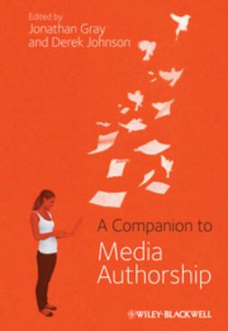 Gray, Jonathan - A Companion to Media Authorship, e-bok