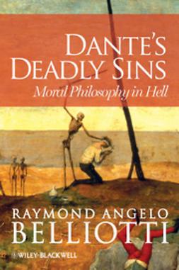 Belliotti, Raymond Angelo - Dante's Deadly Sins: Moral Philosophy In Hell, ebook