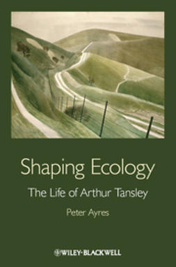 Ayres, Peter G. - Shaping Ecology: The Life of Arthur Tansley, ebook