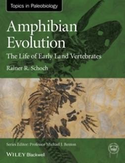 Schoch, Rainer R. - Amphibian Evolution: The Life of Early Land Vertebrates, e-bok