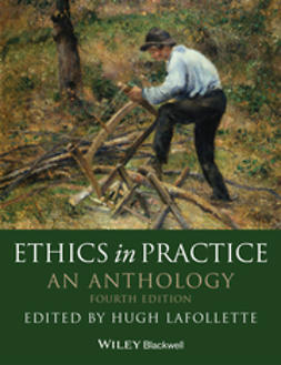 LaFollette, Hugh - Ethics in Practice: An Anthology, e-kirja