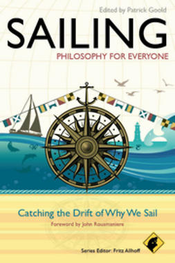 Allhoff, Fritz - Sailing - Philosophy For Everyone: Catching the Drift of Why We Sail, ebook