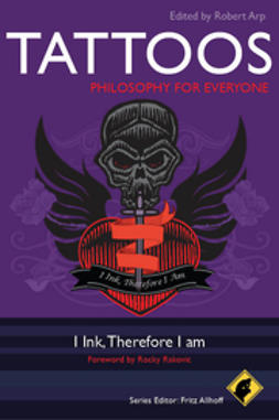 Arp, Robert - Tattoos -- Philosophy for Everyone: I Ink, Therefore I Am, ebook