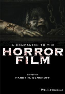 Benshoff, Harry M. - A Companion to the Horror Film, e-kirja