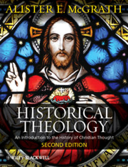 McGrath, Alister E. - Historical Theology: An Introduction to the History of Christian Thought, e-bok
