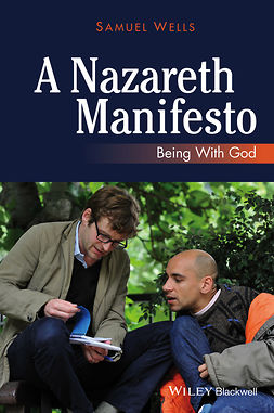 Wells, Samuel - A Nazareth Manifesto: Being with God, e-bok