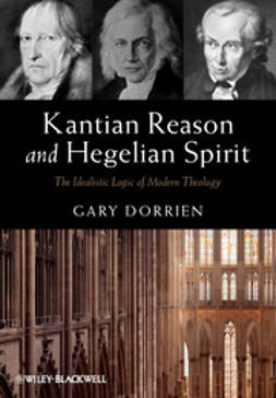 Dorrien, Gary - Kantian Reason and Hegelian Spirit: The Idealistic Logic of Modern Theology, ebook