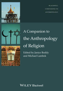 Boddy, Janice - A Companion to the Anthropology of Religion, ebook
