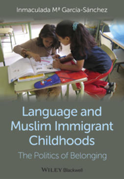 Garc?a-S?nchez, Inmaculada M? - Language and Muslim Immigrant Childhoods: The Politics of Belonging, ebook
