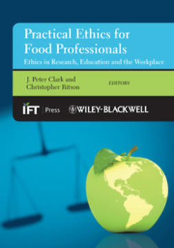 Clark, J. Peter - Practical Ethics for the Food Professional: Ethics in Research, Education and the Workplace, ebook