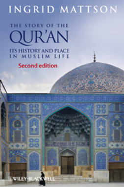 Mattson, Ingrid - The Story of the Qur'an: Its History and Place in Muslim Life, ebook