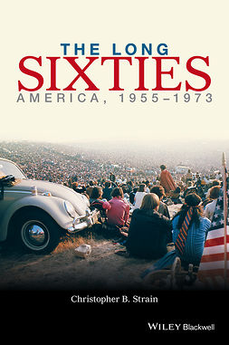 Strain, Christopher B. - The Long Sixties: America, 1954-1974, ebook