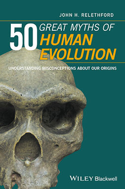 Relethford, John H. - 50 Great Myths of Human Evolution: Understanding Misconceptions about Our Origins, ebook