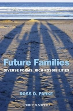 Parke, Ross D. - Future Families: Diverse Forms, Rich Possibilities, e-bok