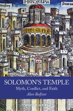 Balfour, Alan - Solomon's Temple: Myth, Conflict, and Faith, ebook