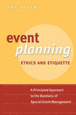 Allen, Judy - Event Planning Ethics and Etiquette: A Principled Approach to the Business of Special Event Management, e-bok