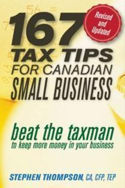 Thompson, Stephen - 167 Tax Tips for Canadian Small Business: Beat the Taxman to Keep More Money in Your Business, ebook