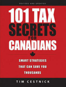 Cestnick, Tim - 101 Tax Secrets For Canadians: Smart Strategies That Can Save You Thousands, ebook