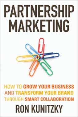 Kunitzky, Ron - Partnership Marketing: How to Grow Your Business and Transform Your Brand Through Smart Collaboration, e-kirja