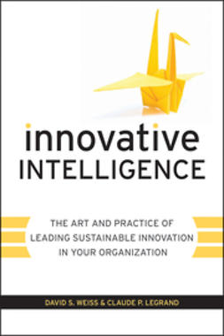 Weiss, David S. - Innovative Intelligence: The Art and Practice of Leading Sustainable Innovation in Your Organization, ebook