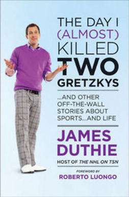 Duthie, James - The Day I (Almost) Killed Two Gretzkys?: And Other Off-the-Wall Stories About Sports...and Life, ebook