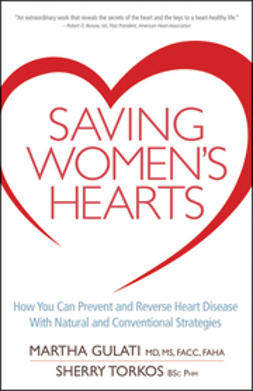 Gulati, Martha - Saving Women's Hearts: How You Can Prevent and Reverse Heart Disease With Natural and Conventional Strategies, ebook