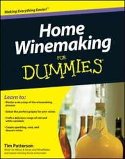 Patterson, Tim - Home Winemaking For Dummies<sup>®</sup>, ebook